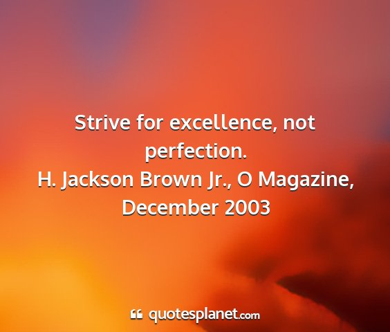 H. jackson brown jr., o magazine, december 2003 - strive for excellence, not perfection....