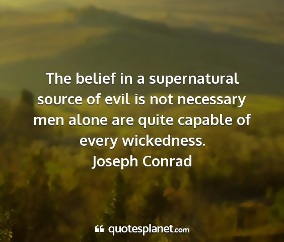 Joseph conrad - the belief in a supernatural source of evil is...