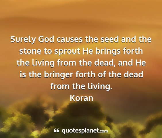 Koran - surely god causes the seed and the stone to...