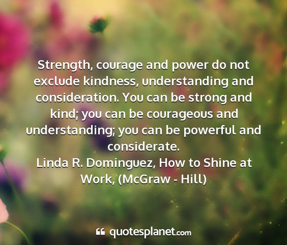 Linda r. dominguez, how to shine at work, (mcgraw - hill) - strength, courage and power do not exclude...