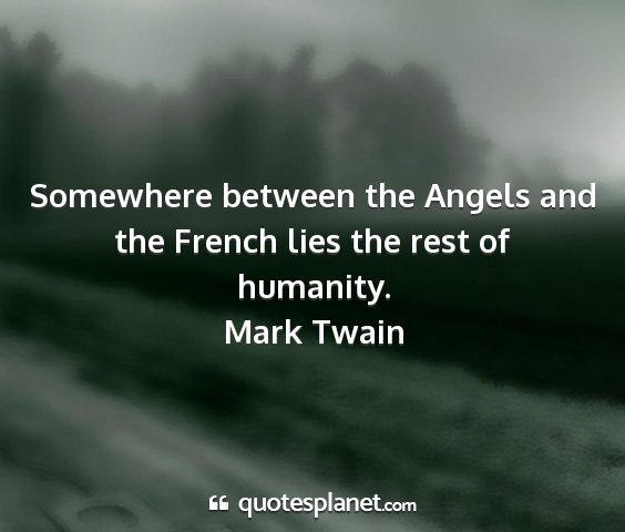 Mark twain - somewhere between the angels and the french lies...