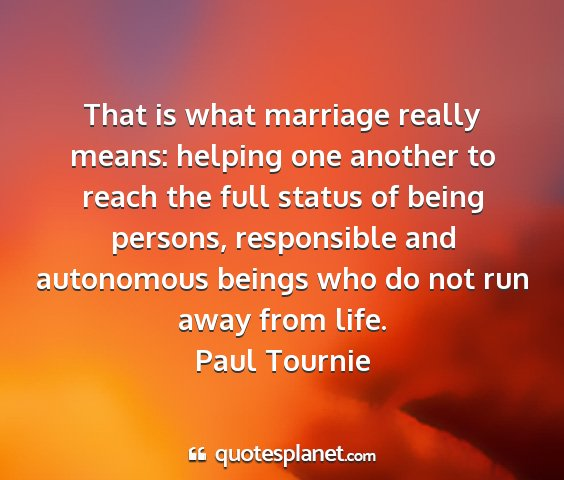 Paul tournie - that is what marriage really means: helping one...