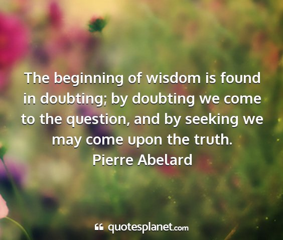 Pierre abelard - the beginning of wisdom is found in doubting; by...
