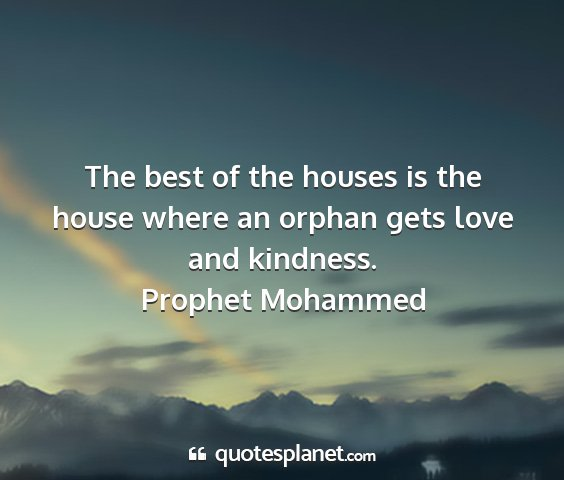 Prophet mohammed - the best of the houses is the house where an...