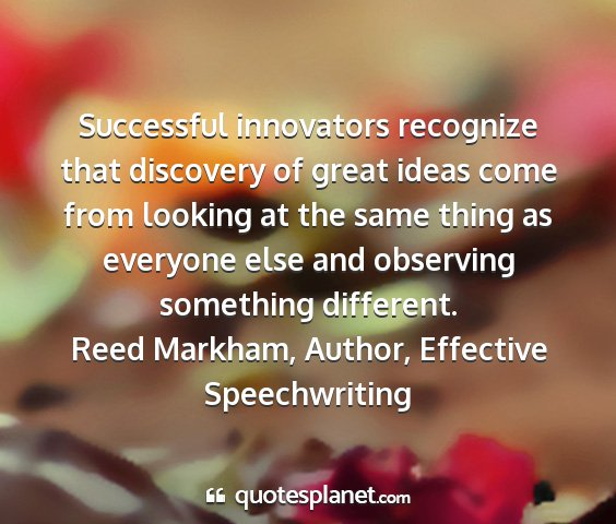 Reed markham, author, effective speechwriting - successful innovators recognize that discovery of...