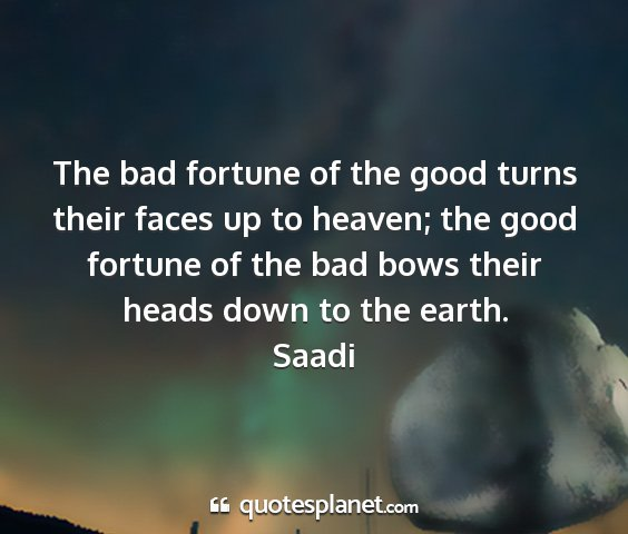Saadi - the bad fortune of the good turns their faces up...