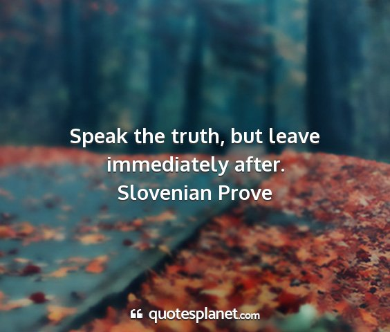 Slovenian prove - speak the truth, but leave immediately after....