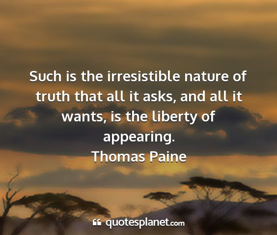 Thomas paine - such is the irresistible nature of truth that all...