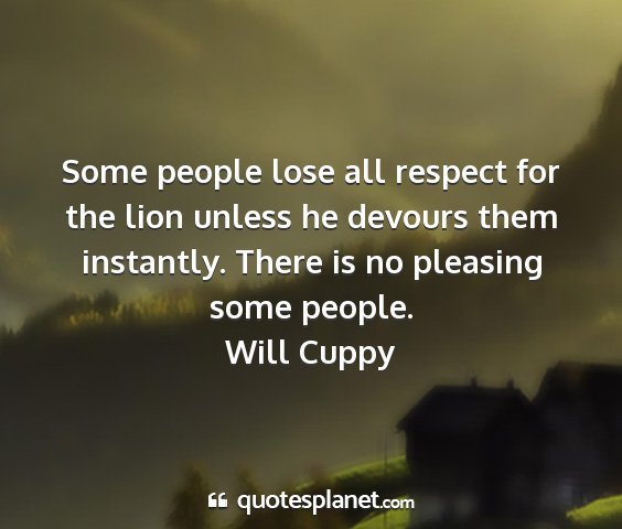 Will cuppy - some people lose all respect for the lion unless...