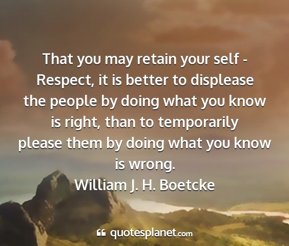 William j. h. boetcke - that you may retain your self - respect, it is...