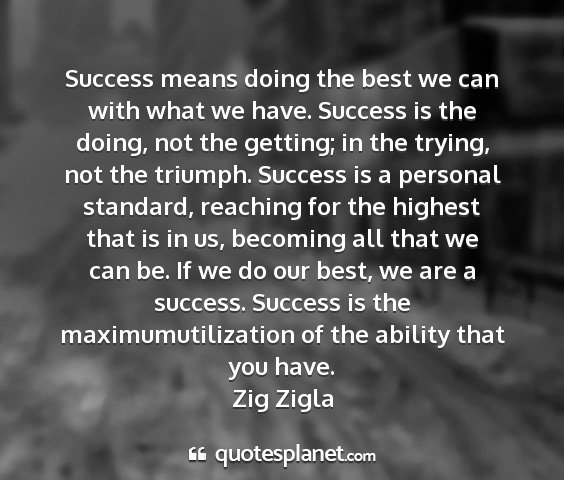 Zig zigla - success means doing the best we can with what we...