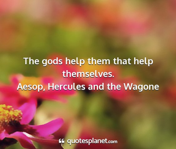 Aesop, hercules and the wagone - the gods help them that help themselves....