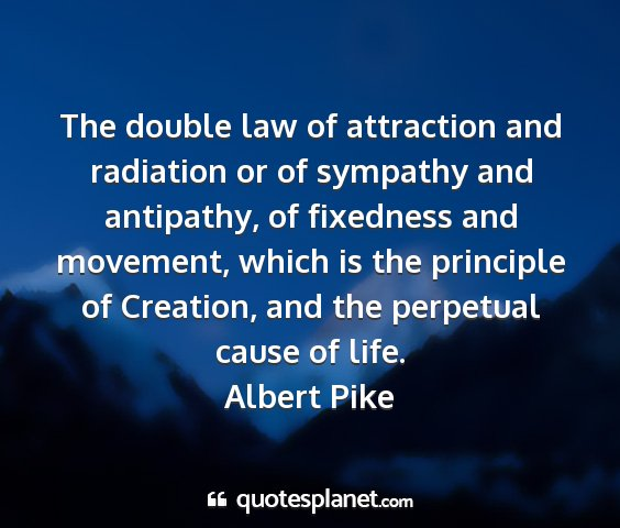 Albert pike - the double law of attraction and radiation or of...