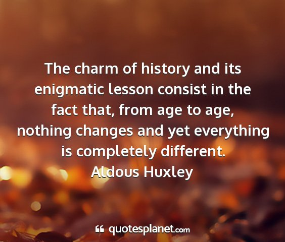 Aldous huxley - the charm of history and its enigmatic lesson...