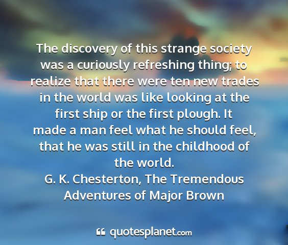 G. k. chesterton, the tremendous adventures of major brown - the discovery of this strange society was a...