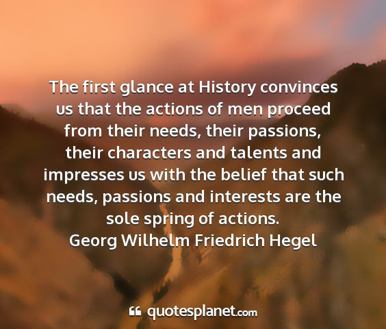 Georg wilhelm friedrich hegel - the first glance at history convinces us that the...