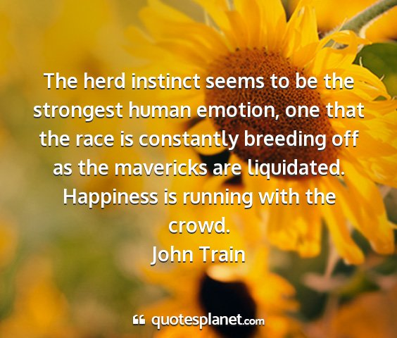 John train - the herd instinct seems to be the strongest human...