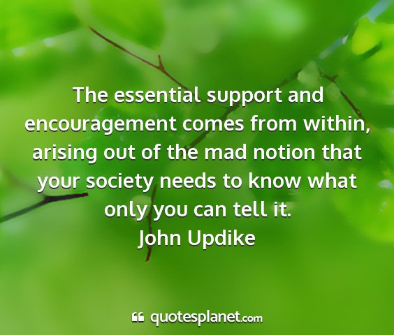John updike - the essential support and encouragement comes...