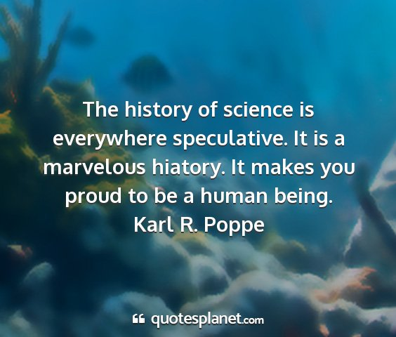 Karl r. poppe - the history of science is everywhere speculative....