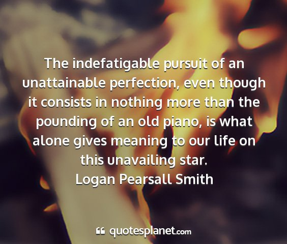 Logan pearsall smith - the indefatigable pursuit of an unattainable...