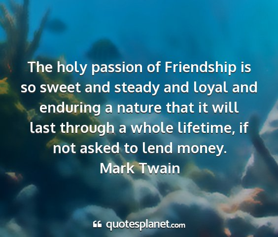 Mark twain - the holy passion of friendship is so sweet and...
