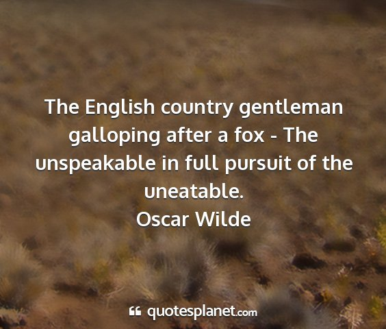 Oscar wilde - the english country gentleman galloping after a...