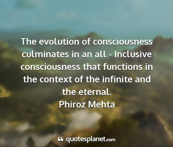 Phiroz mehta - the evolution of consciousness culminates in an...