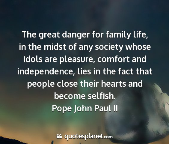 Pope john paul ii - the great danger for family life, in the midst of...