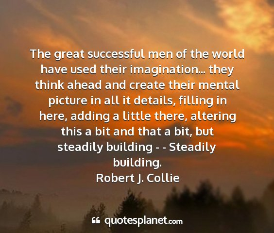 Robert j. collie - the great successful men of the world have used...