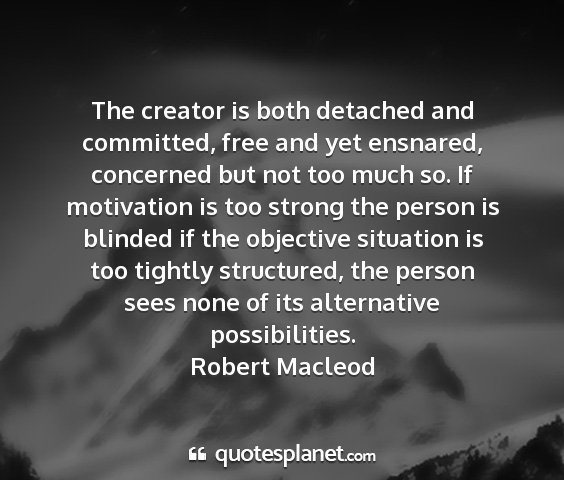 Robert macleod - the creator is both detached and committed, free...