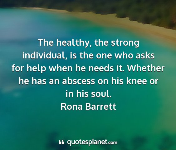 Rona barrett - the healthy, the strong individual, is the one...