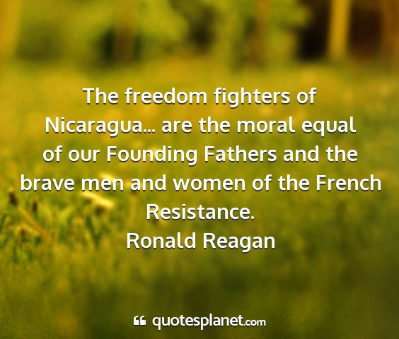 Ronald reagan - the freedom fighters of nicaragua... are the...