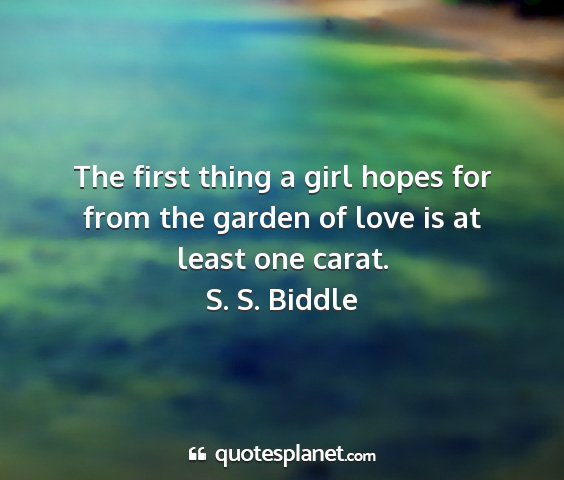S. s. biddle - the first thing a girl hopes for from the garden...