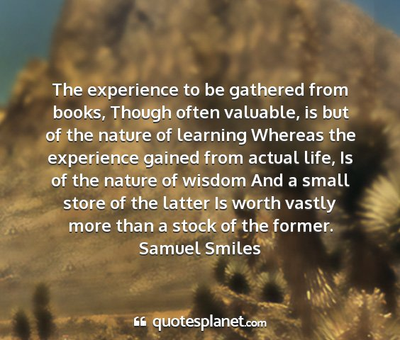 Samuel smiles - the experience to be gathered from books, though...