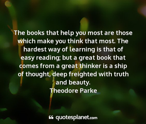 Theodore parke - the books that help you most are those which make...