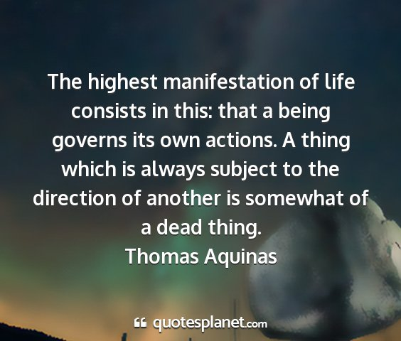 Thomas aquinas - the highest manifestation of life consists in...