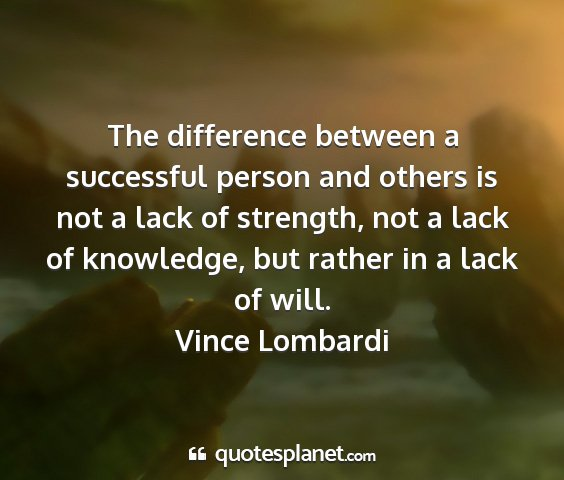 Vince lombardi - the difference between a successful person and...