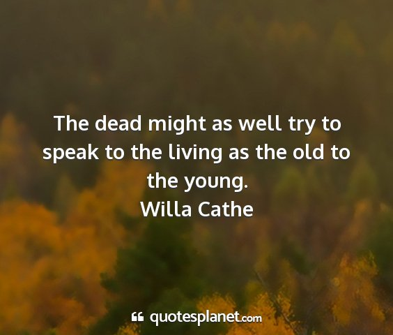 Willa cathe - the dead might as well try to speak to the living...