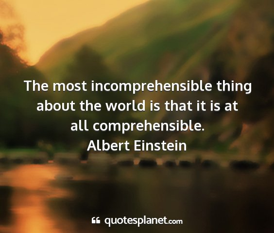 Albert einstein - the most incomprehensible thing about the world...