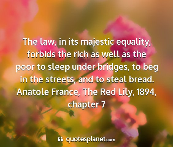 Anatole france, the red lily, 1894, chapter 7 - the law, in its majestic equality, forbids the...