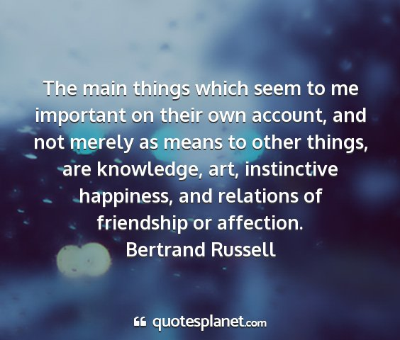 Bertrand russell - the main things which seem to me important on...