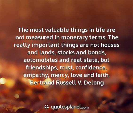 Bertrand russell v. delong - the most valuable things in life are not measured...