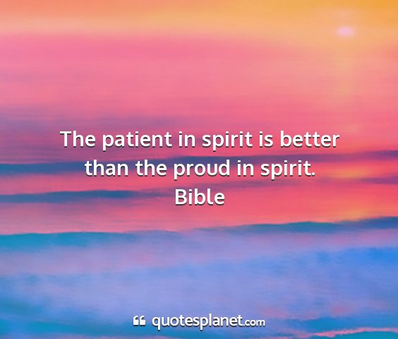 Bible - the patient in spirit is better than the proud in...