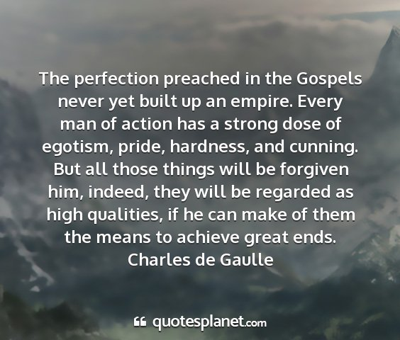 Charles de gaulle - the perfection preached in the gospels never yet...
