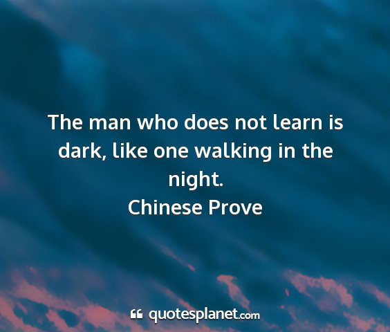 Chinese prove - the man who does not learn is dark, like one...