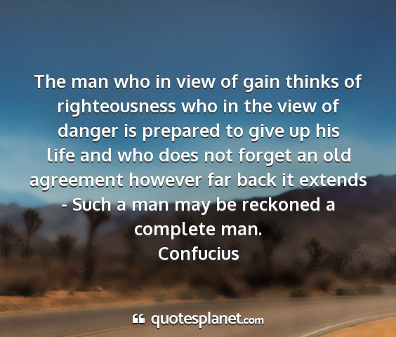 Confucius - the man who in view of gain thinks of...