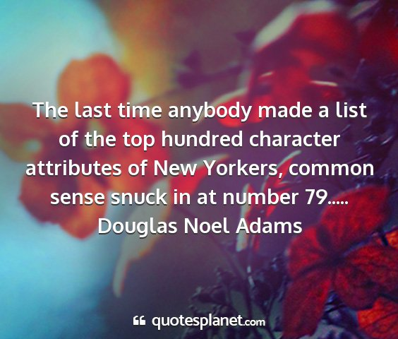 Douglas noel adams - the last time anybody made a list of the top...