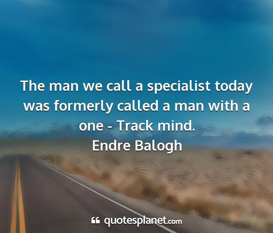 Endre balogh - the man we call a specialist today was formerly...