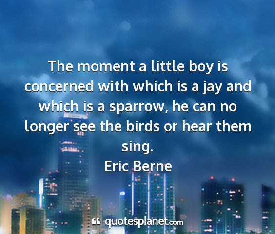 Eric berne - the moment a little boy is concerned with which...