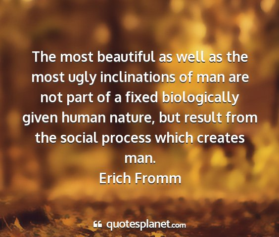 Erich fromm - the most beautiful as well as the most ugly...